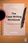 The Case Writing Workbook: A Self-Guided Workshop (2nd Edition, 2017) by Gina Vega